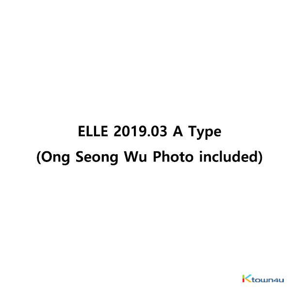 ELLE 2019.03 A Type (Ong Seong Wu Photo included) *The cover image will be updated later. Not Ong Seong Wu Cover