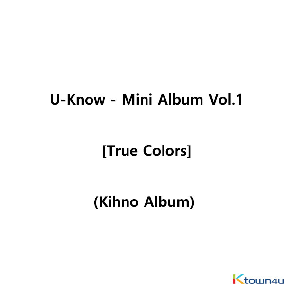 U-Know - Mini Album Vol.1 [True Colors] (Kihno Album) *Due to the built-in battery inside, only 1 item can be shipped per package