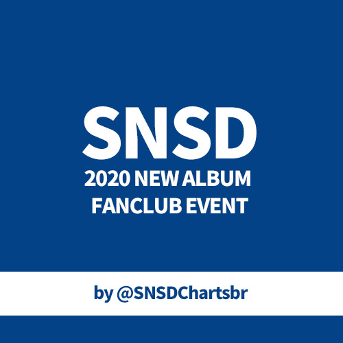 [Donation] SNSD 2020 NEW ALBUM FANCLUB EVENT by @SNSDChartsbr